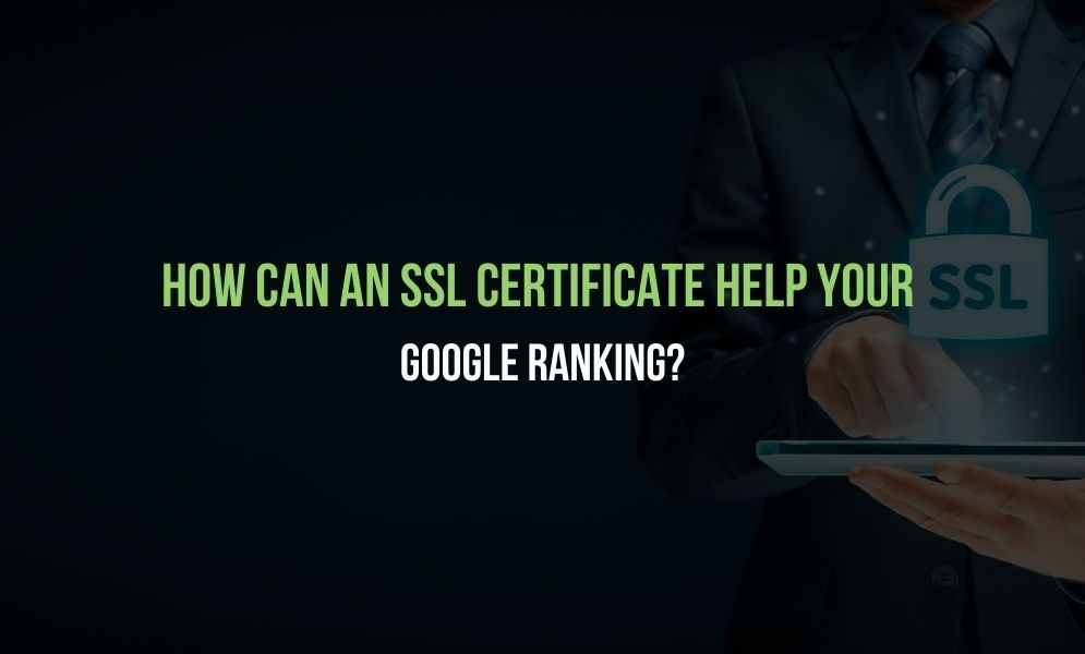 How Can An SSL Certificate Help Your Google Ranking
